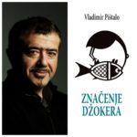 """Vladimir Pištalo: Odlomak iz knjige """"Značenje džokera"""""""